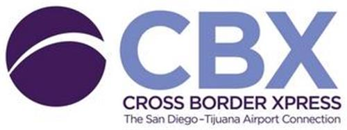 CBX CROSS BORDER XPRESS THE SAN DIEGO-TIJUANA AIRPORT CONNECTION