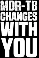 MDR-TB CHANGES WITH YOU