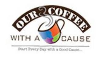 OUR COFFEE WITH A CAUSE START EVERY DAY WITH A GOOD CAUSE...