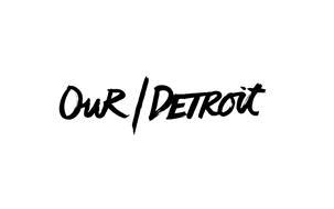 OUR / DETROIT