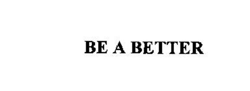 BE A BETTER