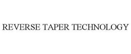 REVERSE TAPER TECHNOLOGY