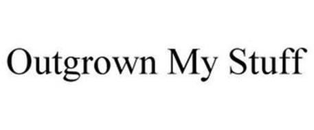 OUTGROWN MY STUFF