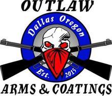 OUTLAW ARMS & COATINGS DALLAS OREGON EST. 2015