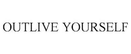 OUTLIVE YOURSELF