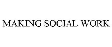 MAKING SOCIAL WORK
