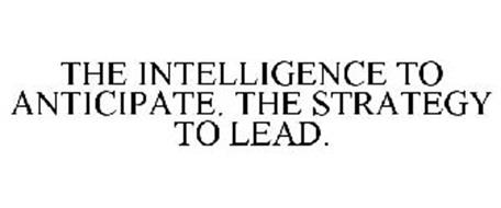 THE INTELLIGENCE TO ANTICIPATE. THE STRATEGY TO LEAD.