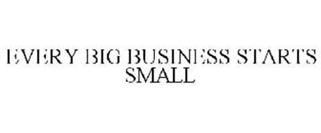 EVERY BIG BUSINESS STARTS SMALL