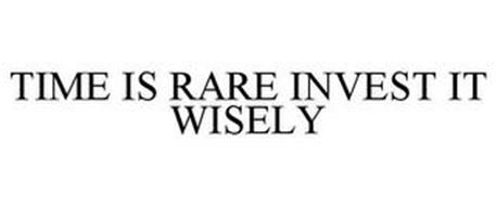 TIME IS RARE INVEST IT WISELY
