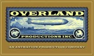 OVERLAND PRODUCTIONS INC. AN ANIMATION PRODUCTION COMPANY