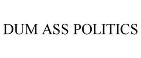 DUM ASS POLITICS