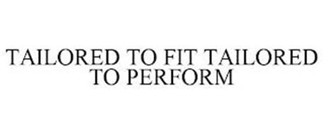 TAILORED TO FIT TAILORED TO PERFORM