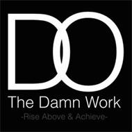DO THE DAMN WORK -RISE ABOVE & ACHIEVE-