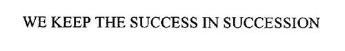 WE KEEP THE SUCCESS IN SUCCESSION