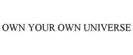 OWN YOUR OWN UNIVERSE