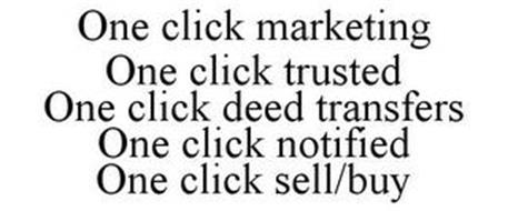 ONE CLICK MARKETING ONE CLICK TRUSTED ONE CLICK DEED TRANSFERS ONE CLICK NOTIFIED ONE CLICK SELL/BUY