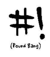 # ! (POUND BANG)