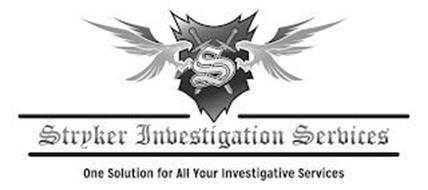 S STRYKER INVESTIGATION SERVICES ONE SOLUTION FOR ALL YOUR INVESTIGATIVE SERVICES