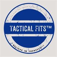 TACTICAL FITS BELIEVE IN YOURSELF... I C