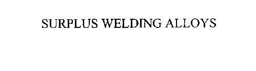 SURPLUS WELDING ALLOYS