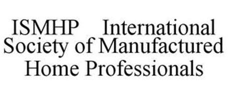 ISMHP INTERNATIONAL SOCIETY OF MANUFACTURED HOME PROFESSIONALS