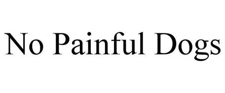 NO PAINFUL DOGS