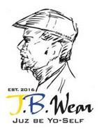 ORG. 1929 EST. 2016 J.B. WEAR JUZ BE YO-SELF