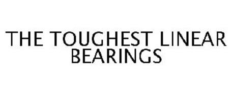 THE TOUGHEST LINEAR BEARINGS