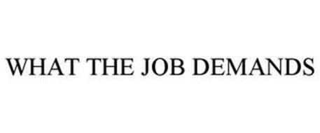 WHAT THE JOB DEMANDS