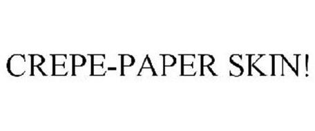 CREPE-PAPER SKIN!