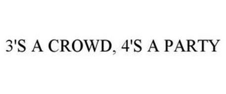 3'S A CROWD, 4'S A PARTY