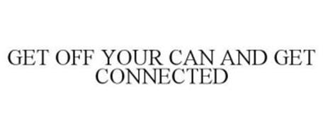 GET OFF YOUR CAN AND GET CONNECTED
