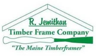 R. JEMITHAN TIMBER FRAME COMPANY 'THE MAINE TIMBER FRAMER'