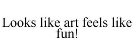 LOOKS LIKE ART FEELS LIKE FUN!