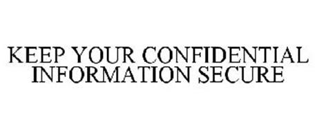 KEEP YOUR CONFIDENTIAL INFORMATION SECURE