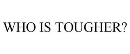 WHO IS TOUGHER?