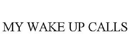 MY WAKE UP CALLS
