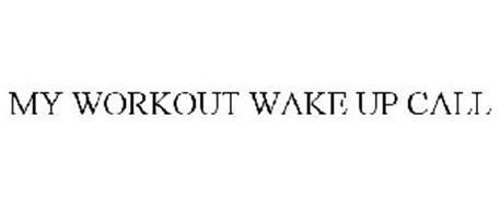MY WORKOUT WAKE UP CALL