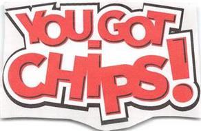 YOU GOT CHIPS!