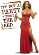 IT'S NOT A PARTY WITHOUT THE RED