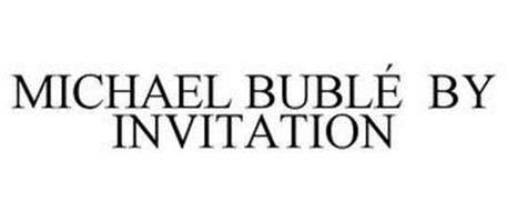 MICHAEL BUBLÉ BY INVITATION