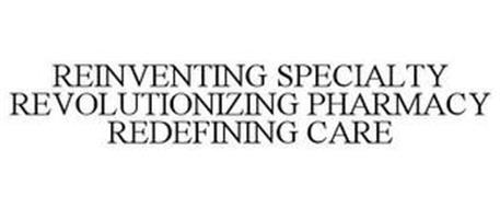 REINVENTING SPECIALTY REVOLUTIONIZING PHARMACY REDEFINING CARE