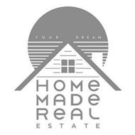 YOUR DREAM HOME MADE REAL ESTATE