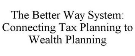 THE BETTER WAY SYSTEM: CONNECTING TAX PLANNING TO WEALTH PLANNING