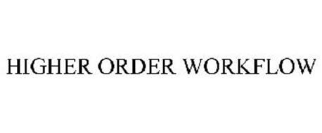 HIGHER ORDER WORKFLOW