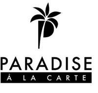 P PARADISE A LA CARTE