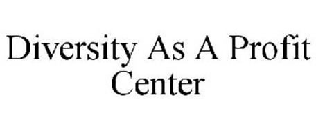DIVERSITY AS A PROFIT CENTER