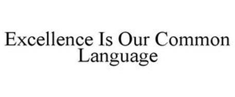 EXCELLENCE IS OUR COMMON LANGUAGE