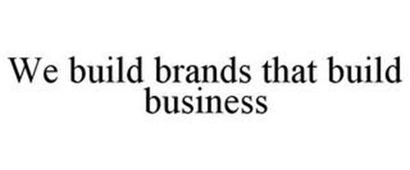WE BUILD BRANDS THAT BUILD BUSINESS