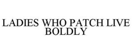 LADIES WHO PATCH LIVE BOLDLY